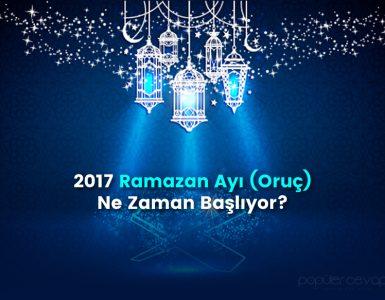2017 Ramazan Ayı (Oruç) Ne Zaman Başlıyor?