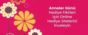 Anneler Günü Hediye Fikirleri İçin Online Hediye Sitelerini İnceleyin